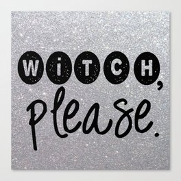 Witch, Please.  Canvas Print