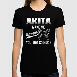 Akita Make Me Happy You Not So Much wh T-shirt