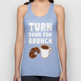 TURN DOWN FOR BRUNCH T-SHIRT Unisex Tank Top