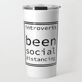 introverts been social distancing Travel Mug