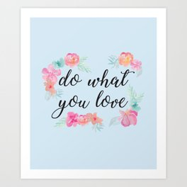 Baesic Do What You Love Art Print
