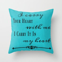 I Carry Your Heart Throw Pillow