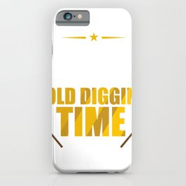 Gold Miners Diggers Funny Digging Panning Time Gift iPhone Case