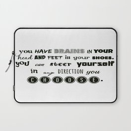 you have brains in your head and feet in your shoes. Laptop Sleeve