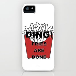 Fries Are Done iPhone Case