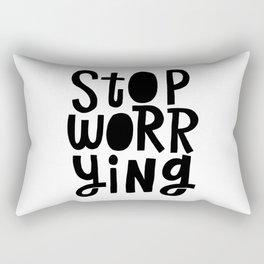 stop worrying Rectangular Pillow