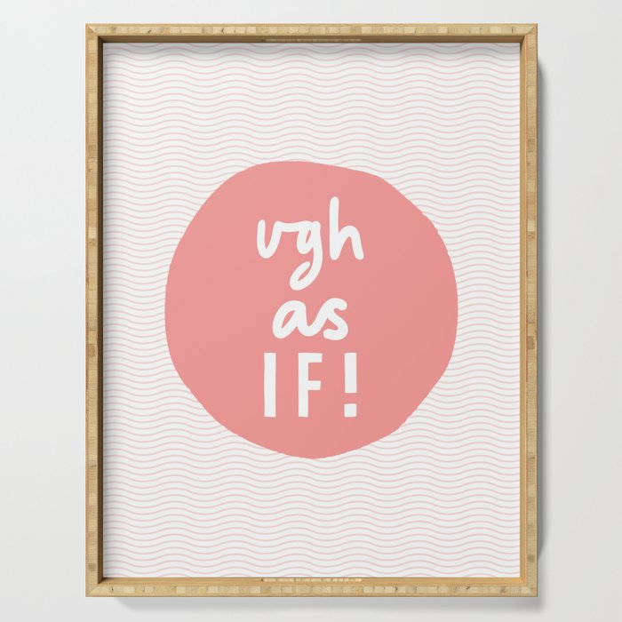 Ugh As If typography wall art home decor in peach pink Serving Tray