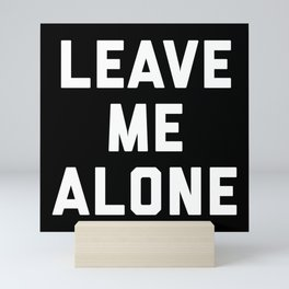Leave Me Alone Funny Quote Mini Art Print