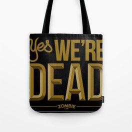 Yes we're DEAD Tote Bag