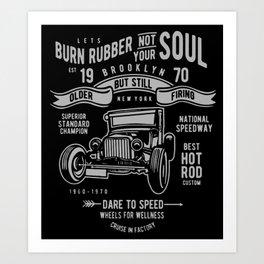 burn rubber not your soul Art Print