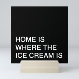 HOME IS WHERE THE ICE CREAM IS Mini Art Print