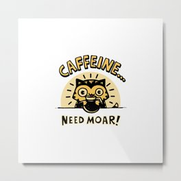 Moar Catffeine Metal Print