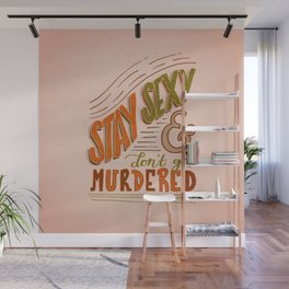Stay Sexy & Don't Get Murdered Wall Mural