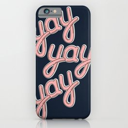YAY YAY YAY! iPhone Case