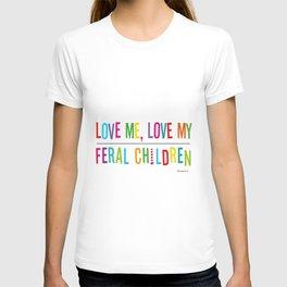 Love Me, Love My...Feral Children T-shirt