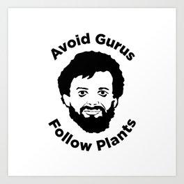 Terence Mckenna - Avoid Gurus, Follow Plants Art Print