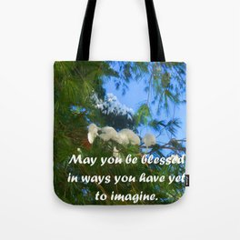 May you be blessed in ways you have yet to imagine. Tote Bag