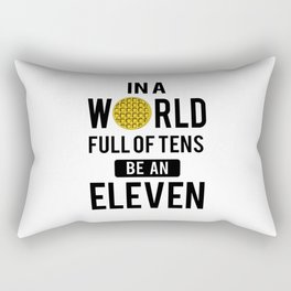 In a world full of tens be an eleven Rectangular Pillow