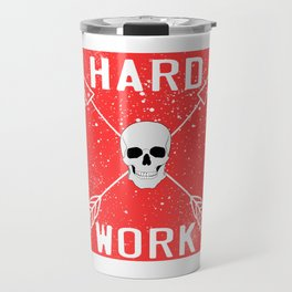 "Are You A Hard Working Person? A Perfect Tee For You Saying ""Hard Work"" With An Image of A Skull Travel Mug"