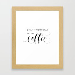 INSPIRATIONAL Quote,Start Your Day With Coffee,But First Coffee,Coffee Sign,Coffee Decor Framed Art Print