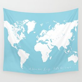 Dream big little one, blue and white world map Wall Tapestry