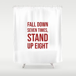 Fall down seven times, stand up eight - Motivational quote Shower Curtain