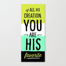 You are His Favorite Canvas Print