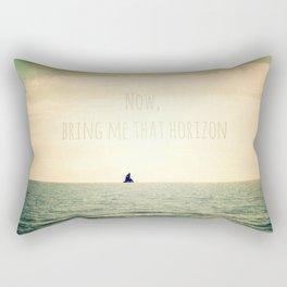 Now, bring me that horizon Rectangular Pillow