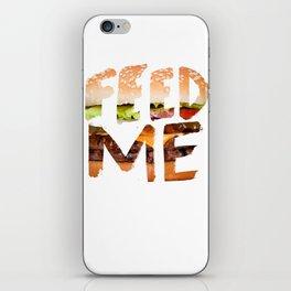 Feed me. iPhone Skin