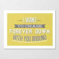I Want To Chase Forever Down With You Around Canvas Print