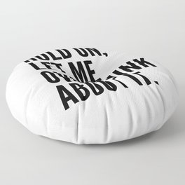 Hold On Let Me Overthink About It Floor Pillow