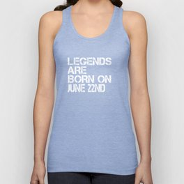 Legends Are Born On June 22nd Funny Birthday Unisex Tank Top