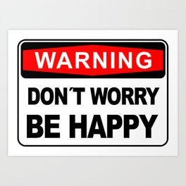 Warning sign, Don´t Worry, Be Happy Art Print