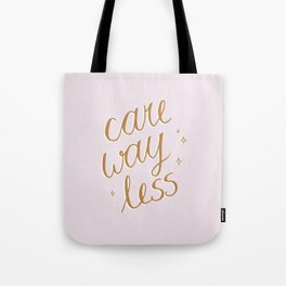 Care Way Less Tote Bag