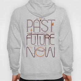 The Only Time is Now Hoody