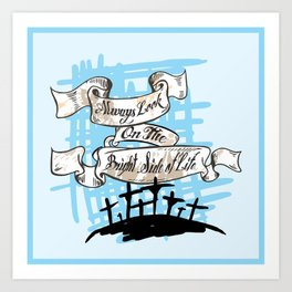 Always look on the bright side Art Print