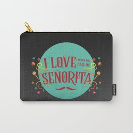 I love when you call me señorita. Carry-All Pouch