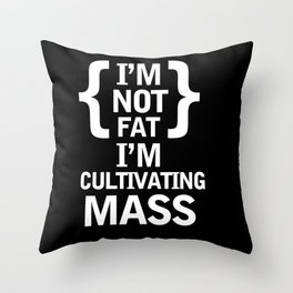I'm Not Fat, I'm Cultivating Mass Throw Pillow