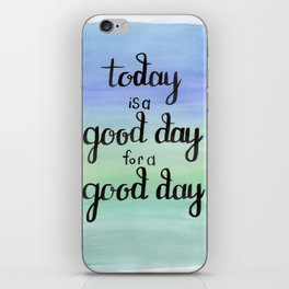 Today is a Good Day for a Good Day iPhone Skin