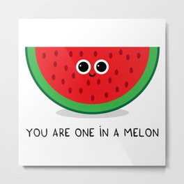 You are one in a MELON Metal Print
