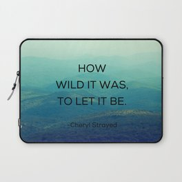 How Wild It Was To Let It Be - Inspirational Quote Laptop Sleeve