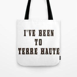I've Been To Terre Haute Tote Bag