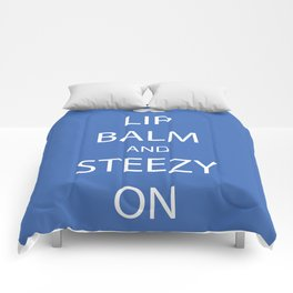 Lip Balm and Steezy On Comforters