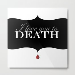 """I love you to DEATH"" Metal Print"