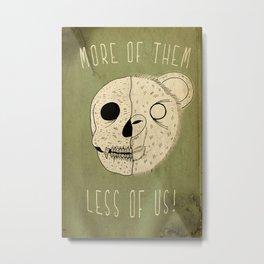 MORE OF THEM LESS OF US Metal Print