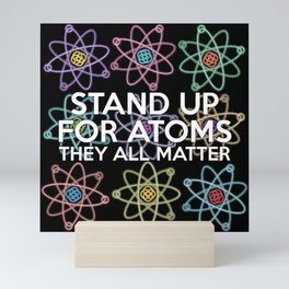 Stand up for all atoms Mini Art Print