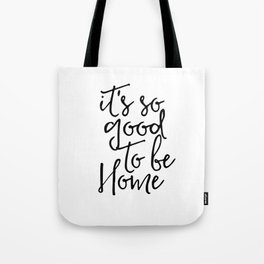 Inspirational Quote It's So Good To Be Home Printable Quote Print Typography Print Quote Wall Quote Tote Bag