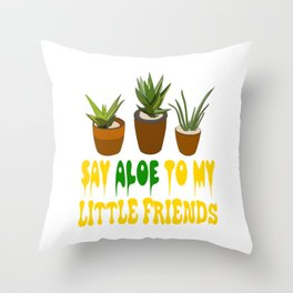 """""""Say aloe to my little friends"""" tee design for aloe lover like you! Start wearing your own plant!    Throw Pillow"""