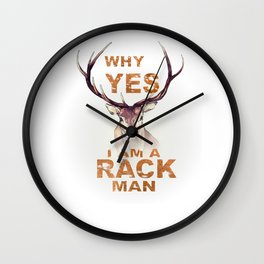 Why Yes I Am A Rack Man Funny Deer Shirt Hunting Shirt Wall Clock