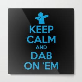 KEEP CALM and DAB ON 'EM Metal Print